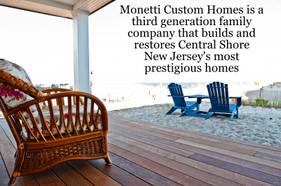 Monetti Custom Homes is a third generation family company that builds and restores Central Shore New Jersey's most prestigious homes
